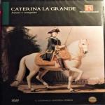 CATERINA LA GRANDE - Amori e conquiste