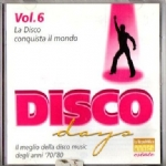 DISCO DAYS LA DISCO CONQUISTA IL MONDO Vol. 6 - Il meglio della Disco Music degli anni '70/'80